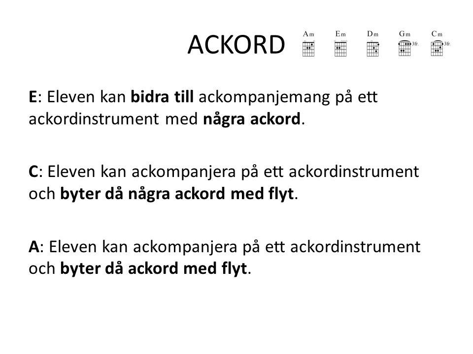 ACKORD E: Eleven kan bidra till ackompanjemang på ett ackordinstrument med några ackord. C: Eleven kan ackompanjera på ett ackordinstrument och byter