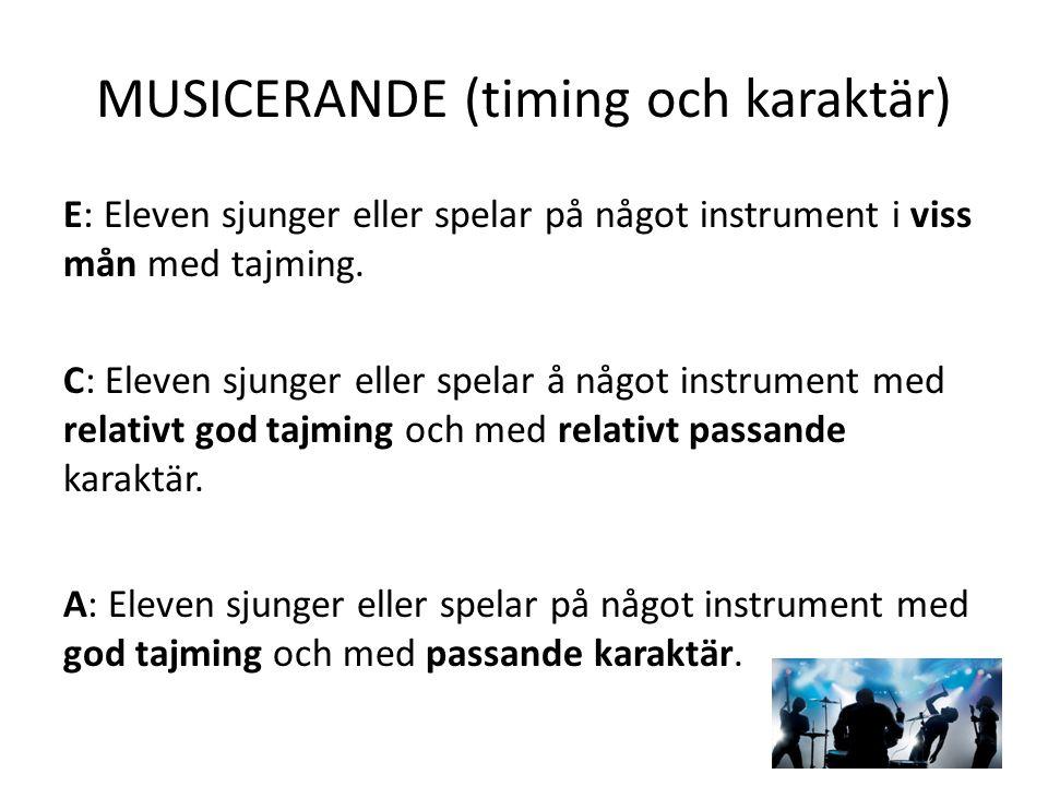 MUSICERANDE (timing och karaktär) E: Eleven sjunger eller spelar på något instrument i viss mån med tajming. C: Eleven sjunger eller spelar å något in