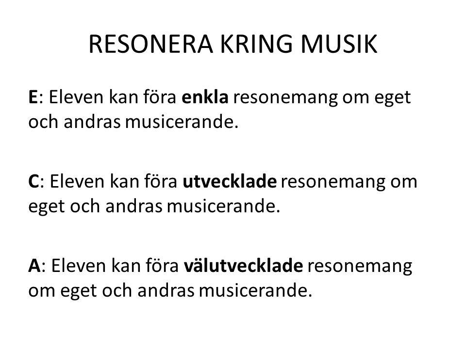 RESONERA KRING MUSIK E: Eleven kan föra enkla resonemang om eget och andras musicerande. C: Eleven kan föra utvecklade resonemang om eget och andras m