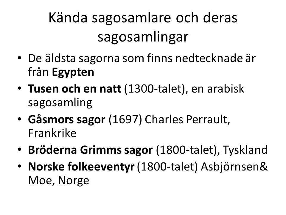 Kända sagosamlare och deras sagosamlingar De äldsta sagorna som finns nedtecknade är från Egypten Tusen och en natt (1300-talet), en arabisk sagosamli