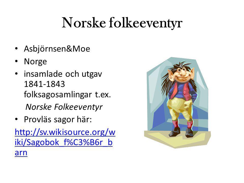 Norske folkeeventyr Asbjörnsen&Moe Norge insamlade och utgav 1841-1843 folksagosamlingar t.ex. Norske Folkeeventyr Provläs sagor här: http://sv.wikiso