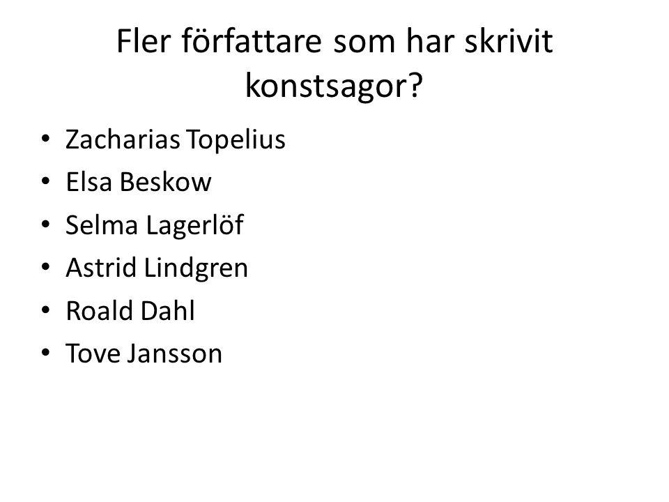 Fler författare som har skrivit konstsagor? Zacharias Topelius Elsa Beskow Selma Lagerlöf Astrid Lindgren Roald Dahl Tove Jansson