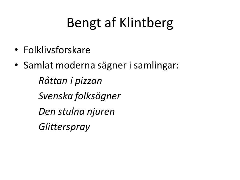 Bengt af Klintberg Folklivsforskare Samlat moderna sägner i samlingar: Råttan i pizzan Svenska folksägner Den stulna njuren Glitterspray