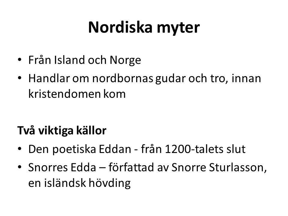 Nordiska myter Från Island och Norge Handlar om nordbornas gudar och tro, innan kristendomen kom Två viktiga källor Den poetiska Eddan - från 1200-tal