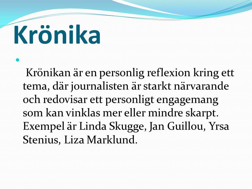 Krönika Krönikan är en personlig reflexion kring ett tema, där journalisten är starkt närvarande och redovisar ett personligt engagemang som kan vinklas mer eller mindre skarpt.