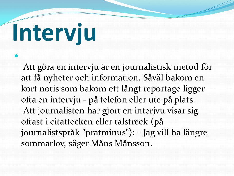 Intervju Att göra en intervju är en journalistisk metod för att få nyheter och information.