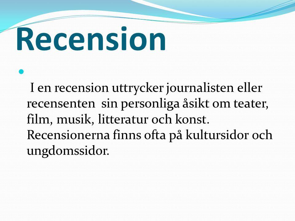 Recension I en recension uttrycker journalisten eller recensenten sin personliga åsikt om teater, film, musik, litteratur och konst.