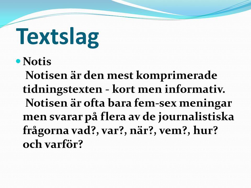 Textslag Notis Notisen är den mest komprimerade tidningstexten - kort men informativ.