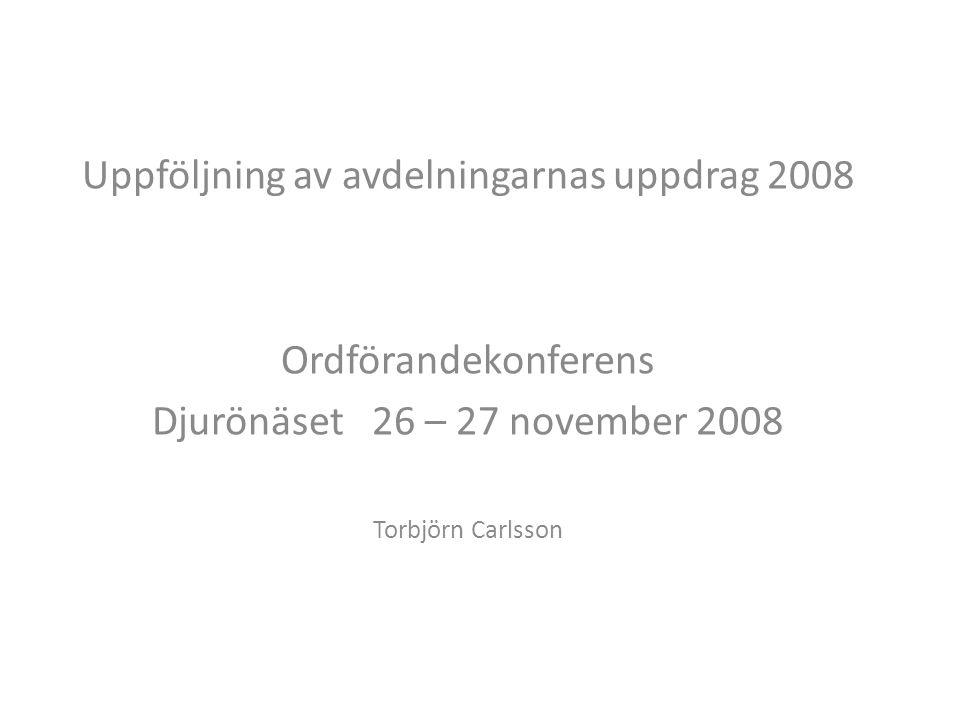 Uppföljning av avdelningarnas uppdrag 2008 Ordförandekonferens Djurönäset 26 – 27 november 2008 Torbjörn Carlsson