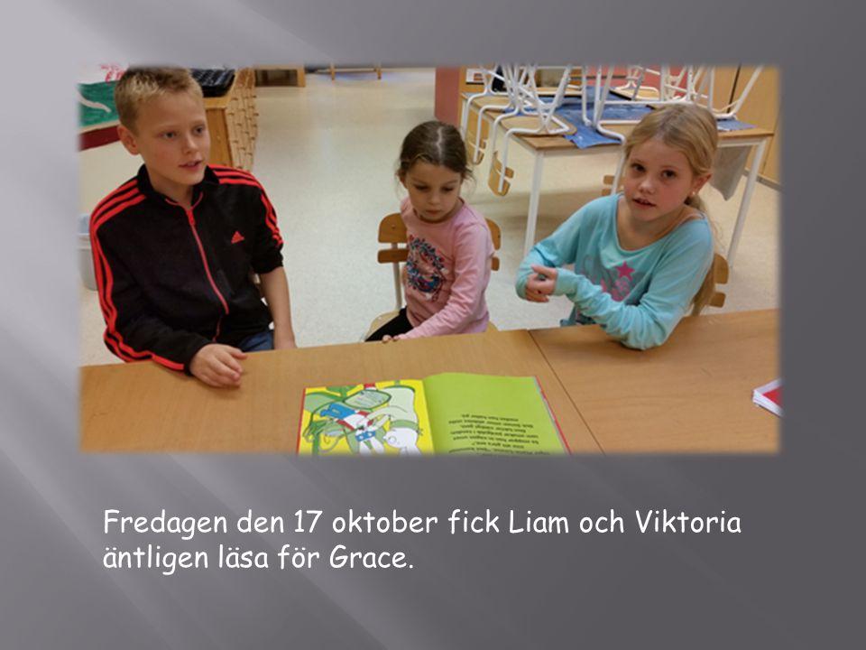 Fredagen den 17 oktober fick Liam och Viktoria äntligen läsa för Grace.