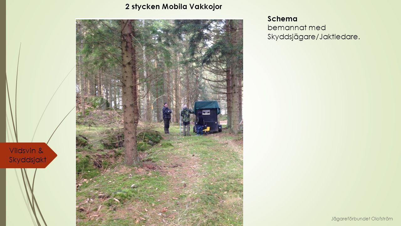 Jägareförbundet Olofström Vildsvin & Skyddsjakt 2 stycken Mobila Vakkojor Schema bemannat med Skyddsjägare/Jaktledare.