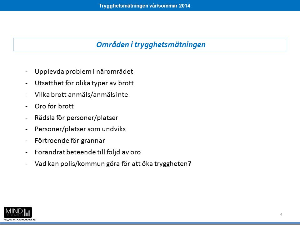 Trygghetsmätningen vår/sommar 2014 www.mindresearch.se 4 Områden i trygghetsmätningen -Upplevda problem i närområdet -Utsatthet för olika typer av bro