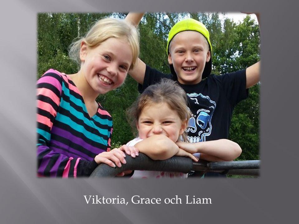 Viktoria, Grace och Liam