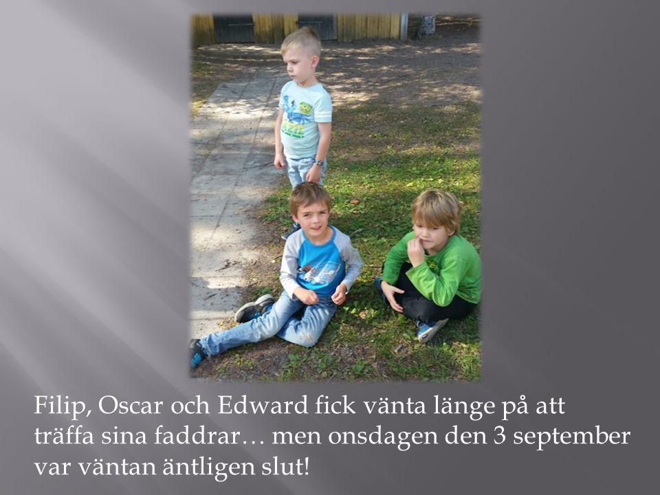 Filip, Oscar och Edward fick vänta länge på att träffa sina faddrar… men onsdagen den 3 september var väntan äntligen slut!