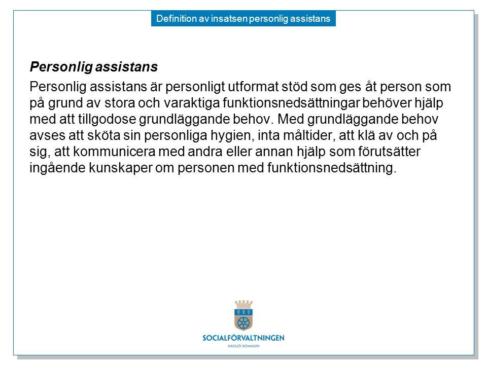 Definition av insatsen personlig assistans Personlig assistans Personlig assistans är personligt utformat stöd som ges åt person som på grund av stora och varaktiga funktionsnedsättningar behöver hjälp med att tillgodose grundläggande behov.