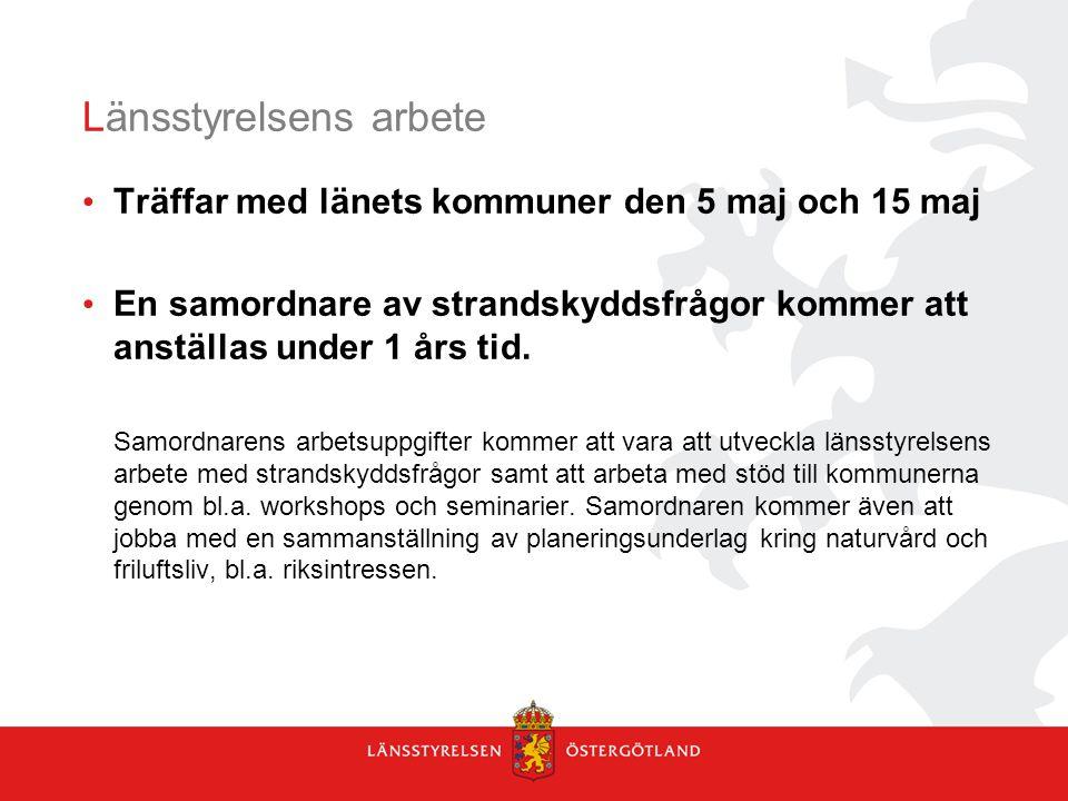 Länsstyrelsens arbete Träffar med länets kommuner den 5 maj och 15 maj En samordnare av strandskyddsfrågor kommer att anställas under 1 års tid. Samor