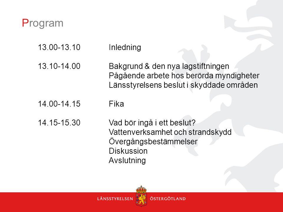 Program 13.00-13.10Inledning 13.10-14.00Bakgrund & den nya lagstiftningen Pågående arbete hos berörda myndigheter Länsstyrelsens beslut i skyddade omr