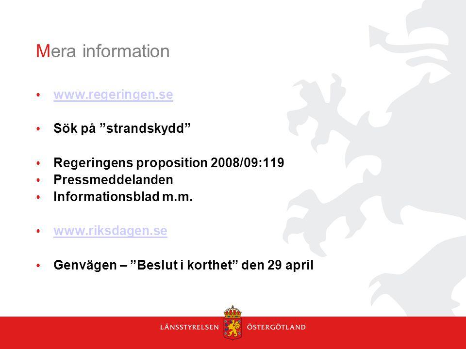 """Mera information www.regeringen.se Sök på """"strandskydd"""" Regeringens proposition 2008/09:119 Pressmeddelanden Informationsblad m.m. www.riksdagen.se Ge"""