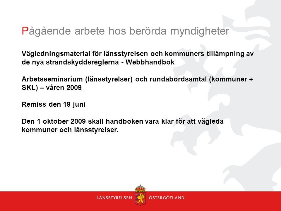 Pågående arbete hos berörda myndigheter Vägledningsmaterial för länsstyrelsen och kommuners tillämpning av de nya strandskyddsreglerna - Webbhandbok A