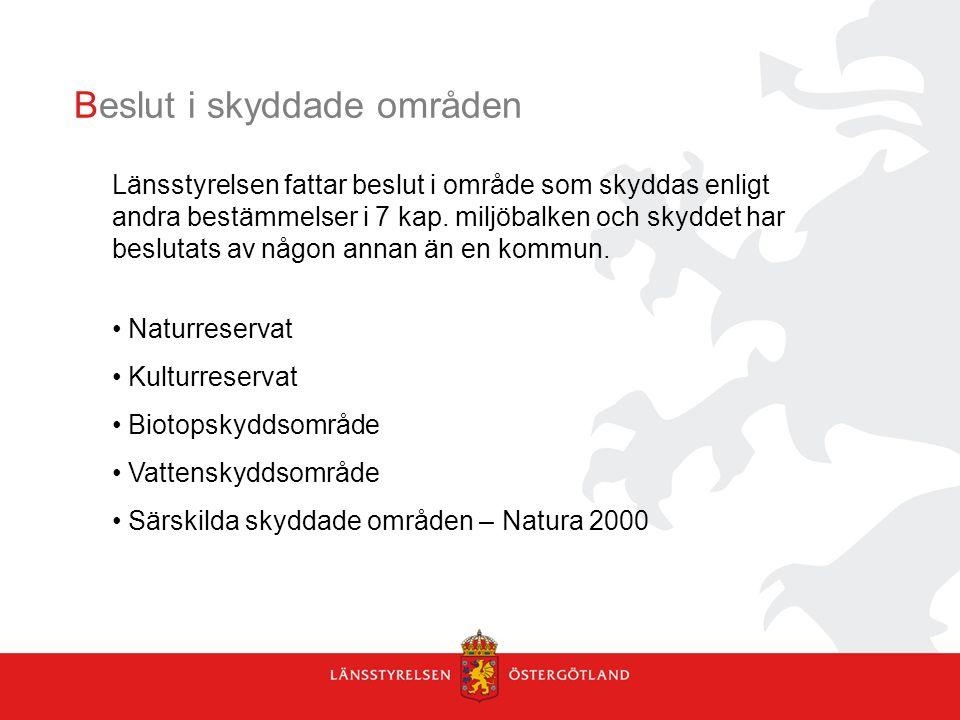 Beslut i skyddade områden Länsstyrelsen fattar beslut i område som skyddas enligt andra bestämmelser i 7 kap. miljöbalken och skyddet har beslutats av