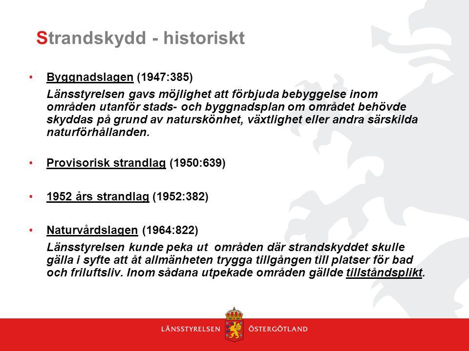 Strandskydd - historiskt Byggnadslagen (1947:385) Länsstyrelsen gavs möjlighet att förbjuda bebyggelse inom områden utanför stads- och byggnadsplan om