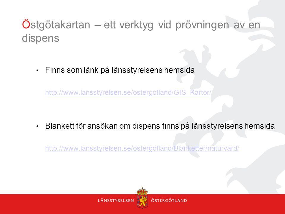 Östgötakartan – ett verktyg vid prövningen av en dispens Finns som länk på länsstyrelsens hemsida http://www.lansstyrelsen.se/ostergotland/GIS_Kartor/