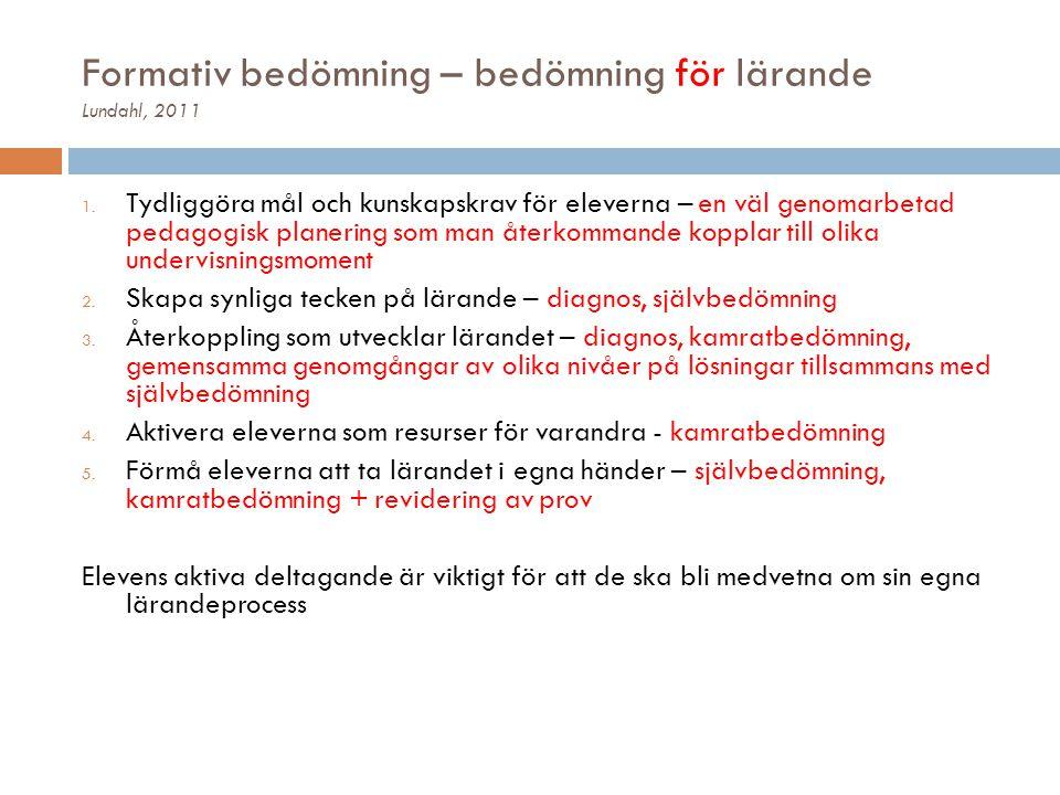 Formativ bedömning – bedömning för lärande Lundahl, 2011 1. Tydliggöra mål och kunskapskrav för eleverna – en väl genomarbetad pedagogisk planering so