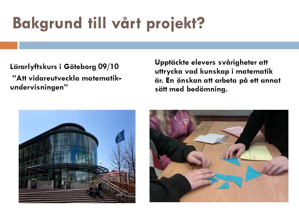 """Bakgrund till vårt projekt? Lärarlyftskurs i Göteborg 09/10 """"Att vidareutveckla matematik- undervisningen"""" Upptäckte elevers svårigheter att uttrycka"""