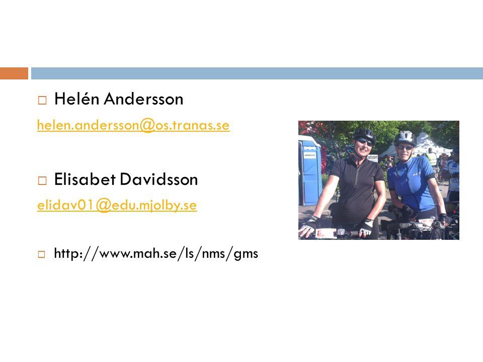  Helén Andersson helen.andersson@os.tranas.se  Elisabet Davidsson elidav01@edu.mjolby.se  http://www.mah.se/ls/nms/gms