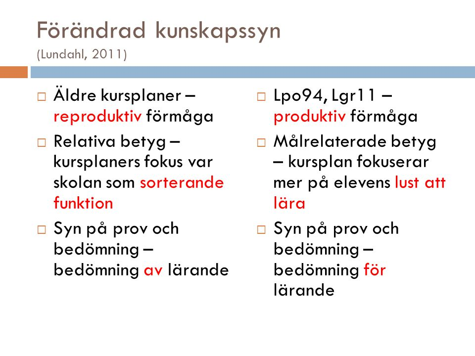 Förändrad kunskapssyn (Lundahl, 2011)  Äldre kursplaner – reproduktiv förmåga  Relativa betyg – kursplaners fokus var skolan som sorterande funktion