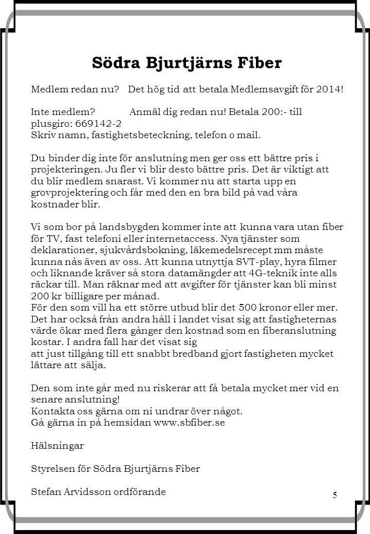 5 Södra Bjurtjärns Fiber Medlem redan nu.Det hög tid att betala Medlemsavgift för 2014.