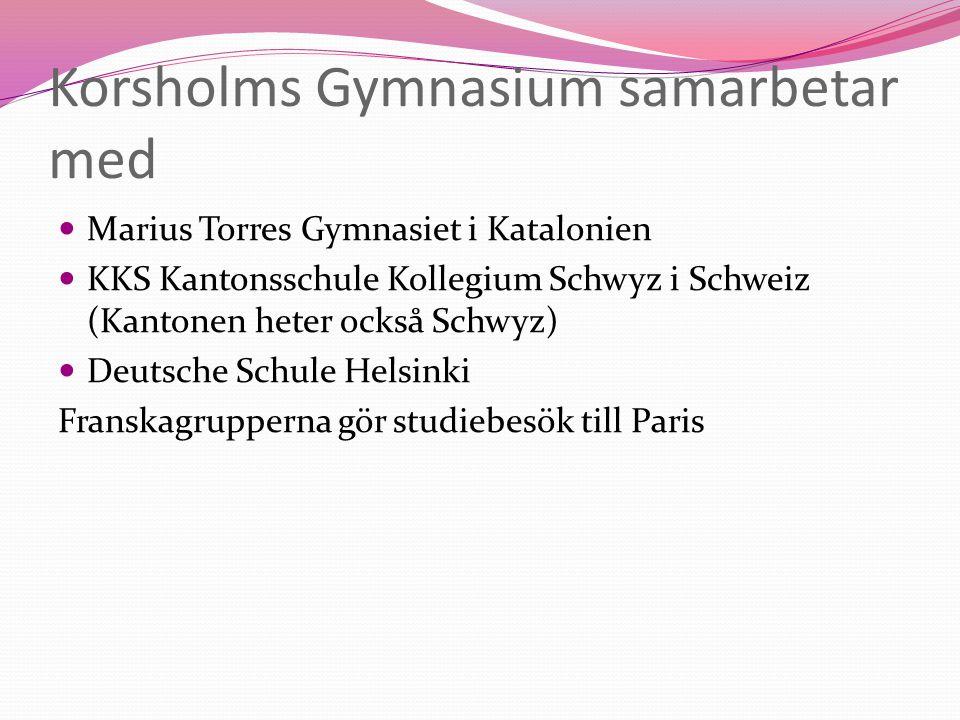 Korsholms Gymnasium samarbetar med Marius Torres Gymnasiet i Katalonien KKS Kantonsschule Kollegium Schwyz i Schweiz (Kantonen heter också Schwyz) Deu