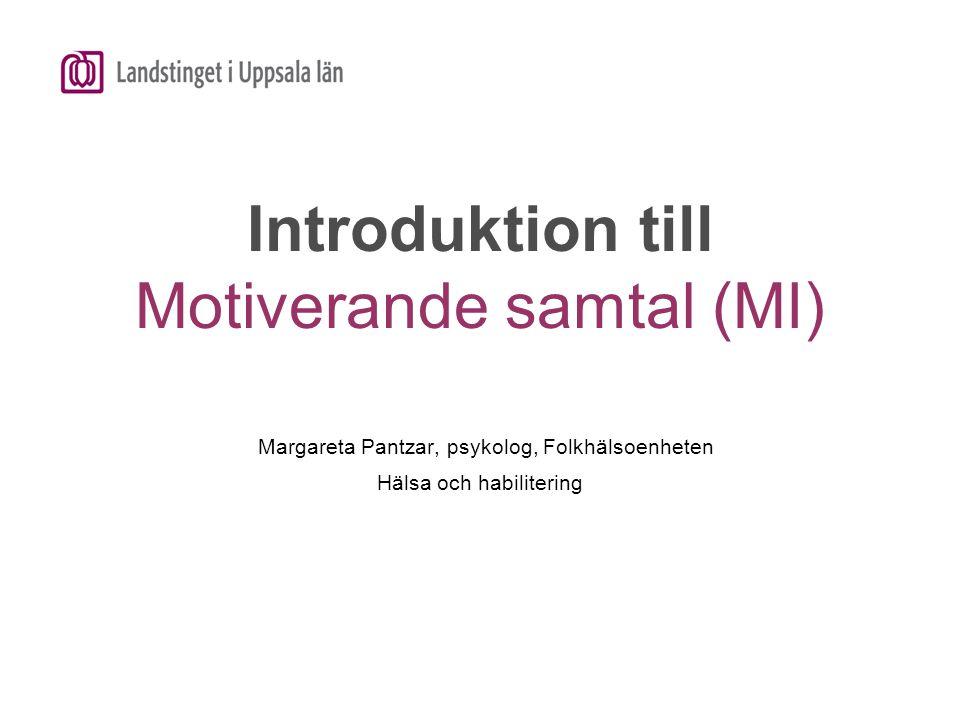 Introduktion till Motiverande samtal (MI) Margareta Pantzar, psykolog, Folkhälsoenheten Hälsa och habilitering