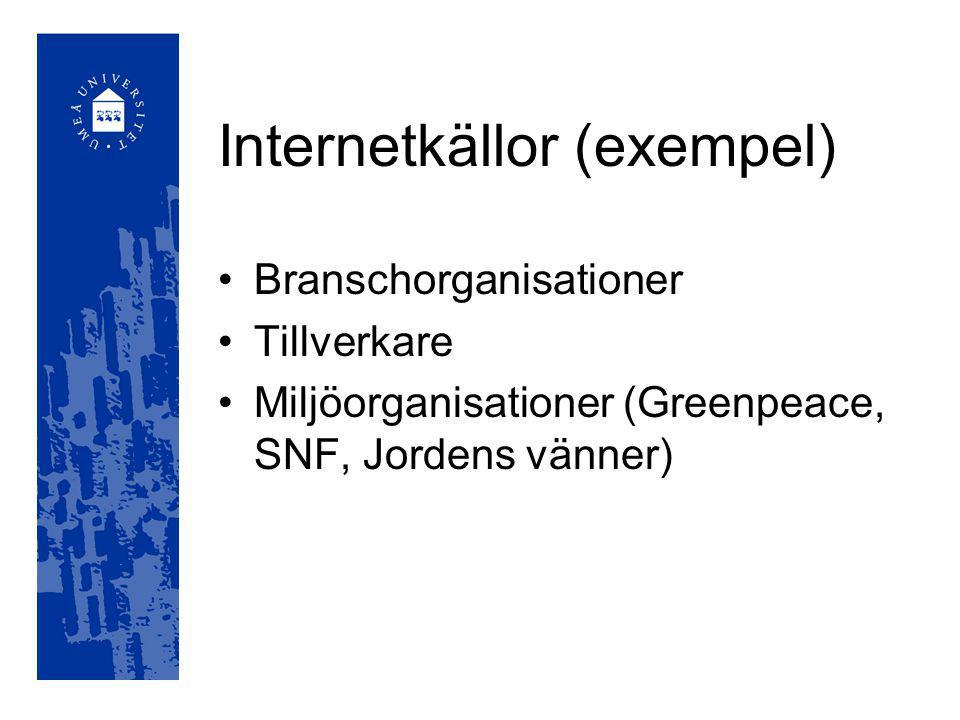 Internetkällor (exempel) Branschorganisationer Tillverkare Miljöorganisationer (Greenpeace, SNF, Jordens vänner)