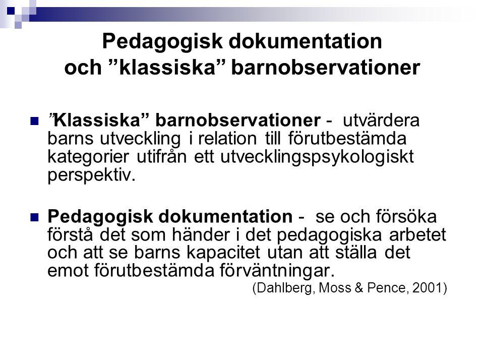 Pedagogisk dokumentation och klassiska barnobservationer Klassiska barnobservationer - utvärdera barns utveckling i relation till förutbestämda kategorier utifrån ett utvecklingspsykologiskt perspektiv.