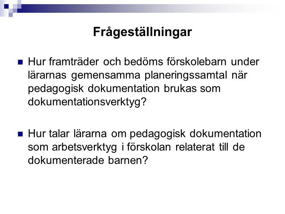 Frågeställningar Hur framträder och bedöms förskolebarn under lärarnas gemensamma planeringssamtal när pedagogisk dokumentation brukas som dokumentationsverktyg.