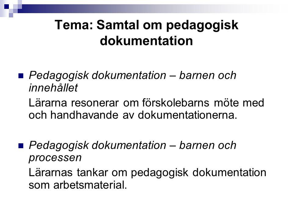 Tema: Samtal om pedagogisk dokumentation Pedagogisk dokumentation – barnen och innehållet Lärarna resonerar om förskolebarns möte med och handhavande av dokumentationerna.