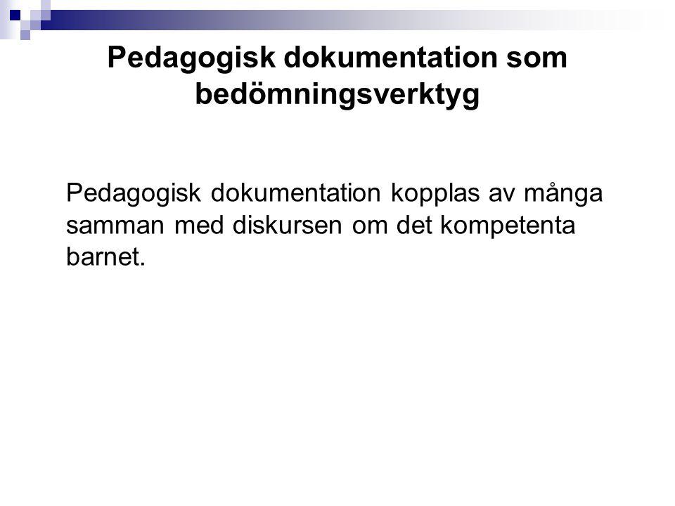 Pedagogisk dokumentation som bedömningsverktyg Pedagogisk dokumentation kopplas av många samman med diskursen om det kompetenta barnet.