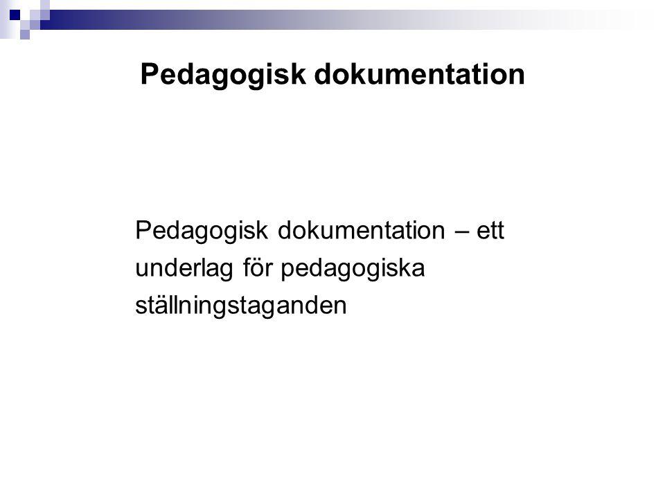 Pedagogisk dokumentation Pedagogisk dokumentation – ett underlag för pedagogiska ställningstaganden
