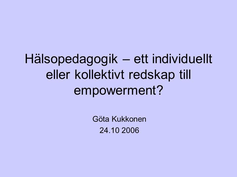 Tre grundläggande frågor Vad är hälsa? Vilket är hälsopedagogikens syfte? Vad innebär empowerment?