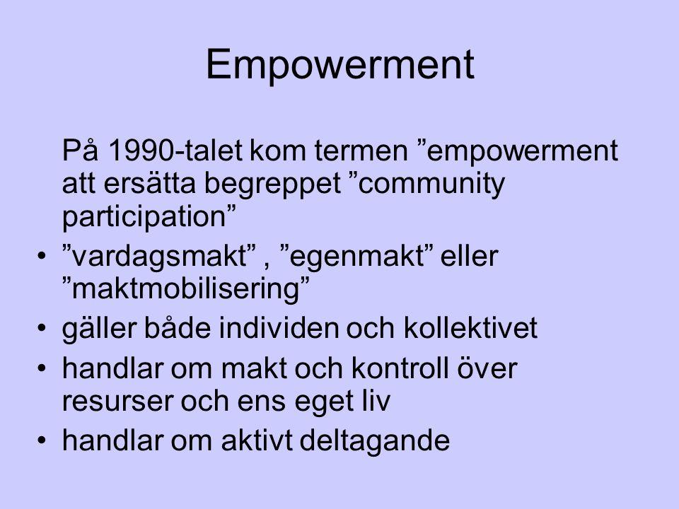 "Empowerment På 1990-talet kom termen ""empowerment att ersätta begreppet ""community participation"" ""vardagsmakt"", ""egenmakt"" eller ""maktmobilisering"" g"