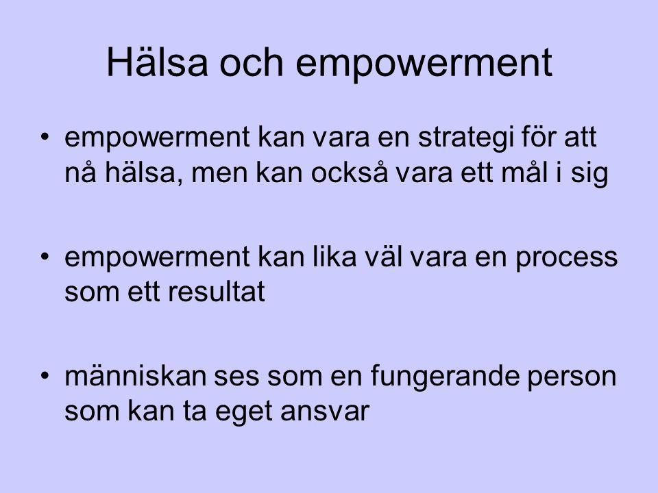 Hälsa och empowerment empowerment kan vara en strategi för att nå hälsa, men kan också vara ett mål i sig empowerment kan lika väl vara en process som