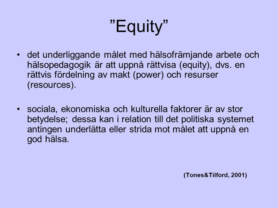 """""""Equity"""" det underliggande målet med hälsofrämjande arbete och hälsopedagogik är att uppnå rättvisa (equity), dvs. en rättvis fördelning av makt (powe"""