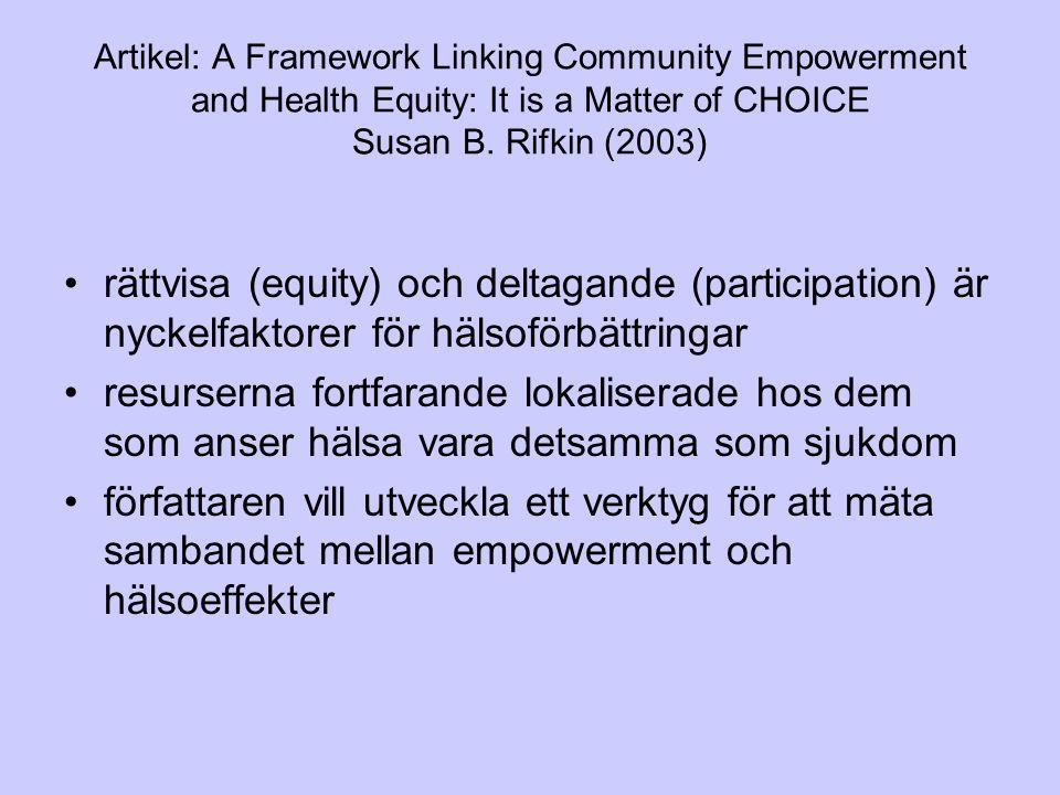 Artikel: A Framework Linking Community Empowerment and Health Equity: It is a Matter of CHOICE Susan B. Rifkin (2003) rättvisa (equity) och deltagande