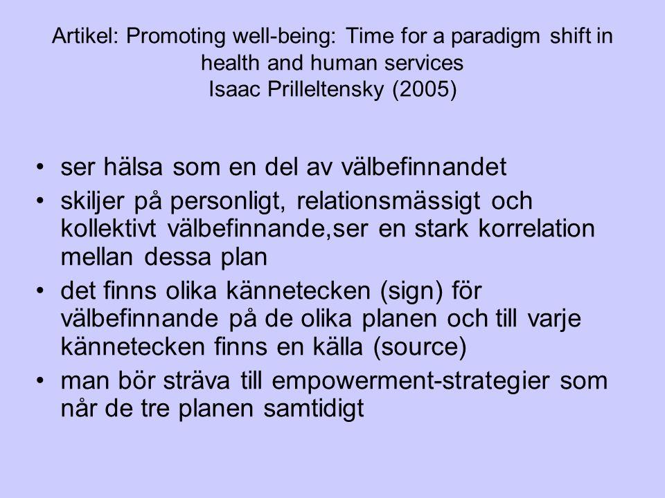 Artikel: Promoting well-being: Time for a paradigm shift in health and human services Isaac Prilleltensky (2005) ser hälsa som en del av välbefinnande