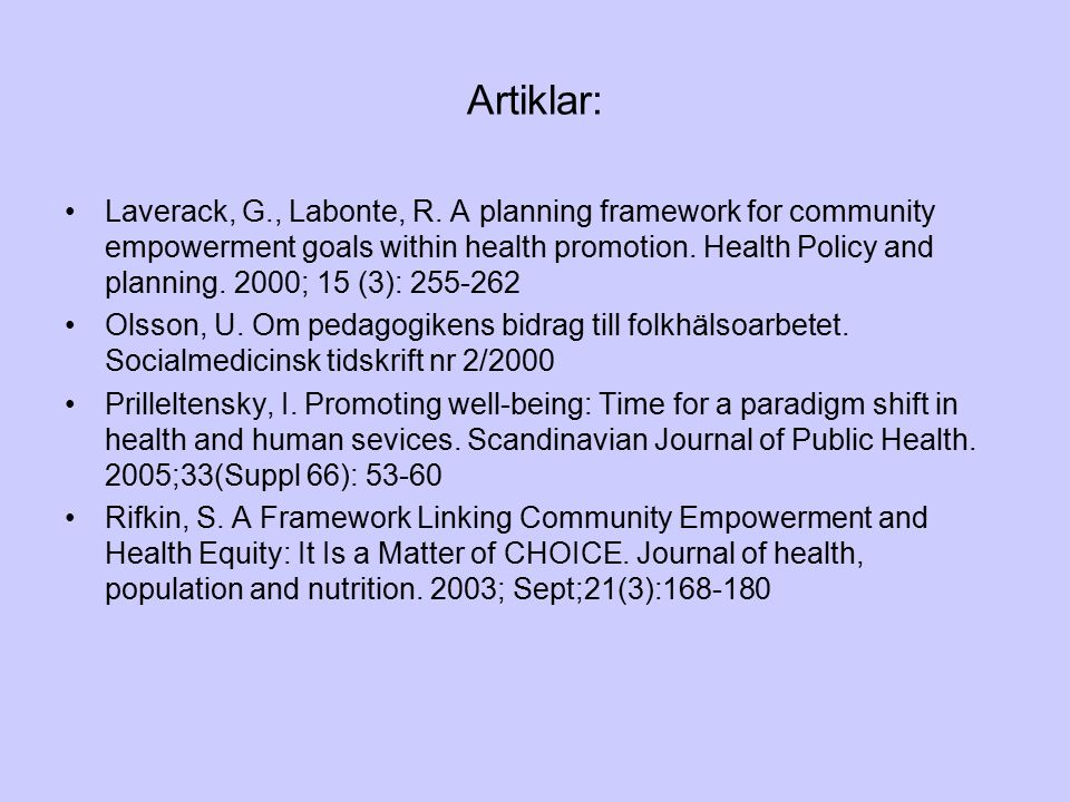 Artiklar: Laverack, G., Labonte, R. A planning framework for community empowerment goals within health promotion. Health Policy and planning. 2000; 15