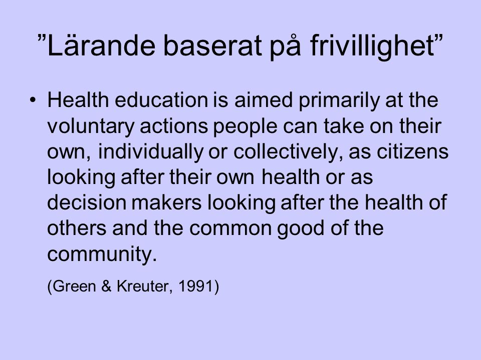 """""""Lärande baserat på frivillighet"""" Health education is aimed primarily at the voluntary actions people can take on their own, individually or collectiv"""