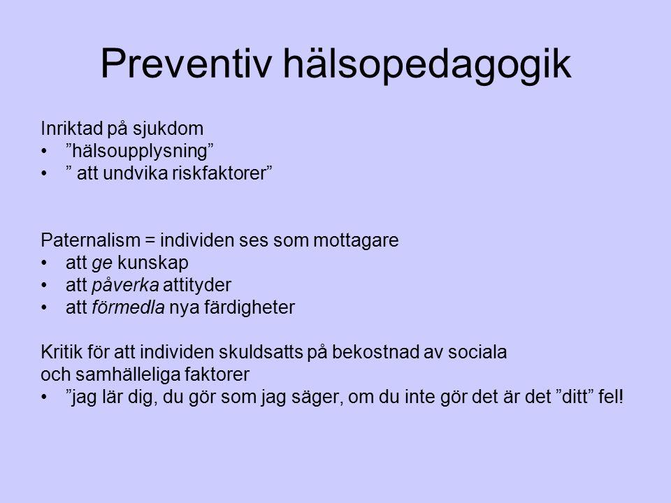 """Preventiv hälsopedagogik Inriktad på sjukdom """"hälsoupplysning"""" """" att undvika riskfaktorer"""" Paternalism = individen ses som mottagare att ge kunskap at"""