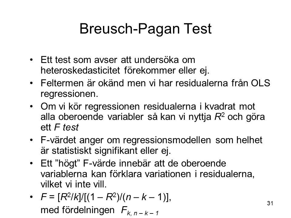 31 Breusch-Pagan Test Ett test som avser att undersöka om heteroskedasticitet förekommer eller ej. Feltermen är okänd men vi har residualerna från OLS