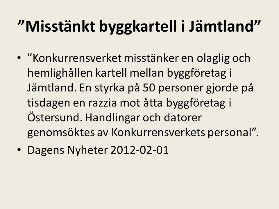 """""""Misstänkt byggkartell i Jämtland"""" """"Konkurrensverket misstänker en olaglig och hemlighållen kartell mellan byggföretag i Jämtland. En styrka på 50 per"""